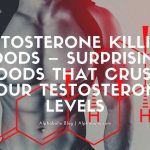 Testosterone Killing Foods – Surprising Foods That Crush Your Testosterone Levels